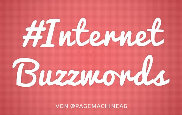 Internet Buzzwords im Pagemachine Blog
